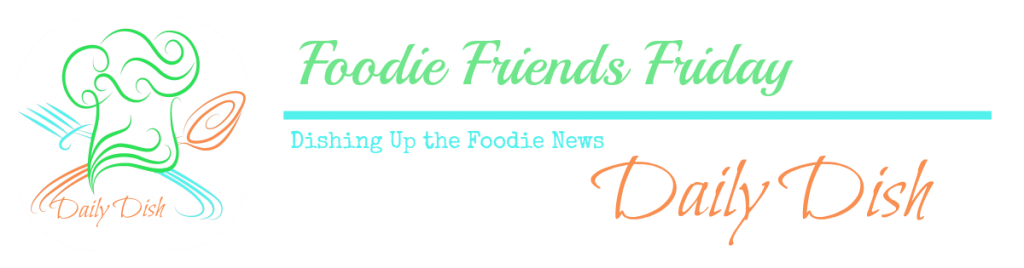 foodie friends friday daily dish